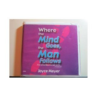 Where the Mind Goes, the Man Follows (For as [a man] thinks in his heart, so is he): Joyce Meyer: Books