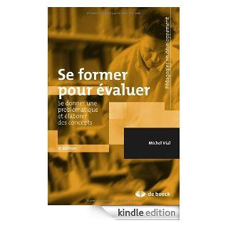 Se former pour �valuer : Se donner une probl�matique et �laborer des concepts (P�dagogies en d�veloppement) (French Edition) eBook: Michel Vial: Kindle Store