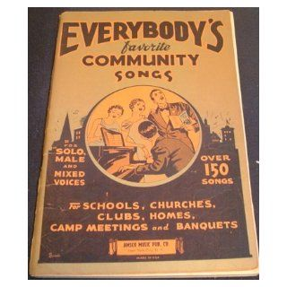 EVERYBODY'S FAVORITE COMMUNITY SONG BOOK FOR SOLO, MALE, AND MIXED VOICES Michel Whitehill Books