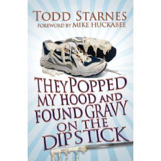 They Popped My Hood And Found Gravy on the Dipstick: Todd Starnes: 9781596844360: Books
