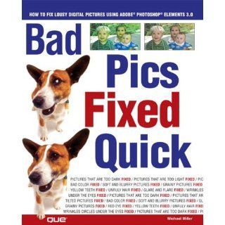 Bad Pics Fixed Quick: How to Fix Lousy Digital Pictures (0029236732097): Michael Miller: Books
