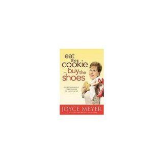 Eat the CookieBuy the Shoes: Giving Yourself Permission to Lighten Up [Hardcover]: Joyce Meyer (Author): 9789350095003: Books