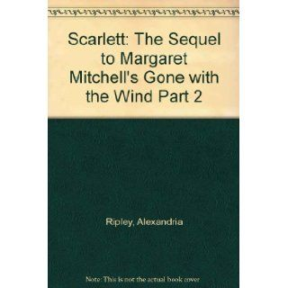 Scarlett The Sequel to Margaret Mitchell's Gone with the Wind Part 2 Alexandria Ripley 9785555353658 Books