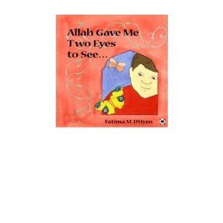 Allah Gave Me Two Eyes To See (Allah the Maker) Fatima M. D'Oyen 9780860373667 Books