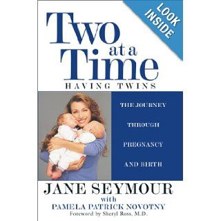 Two at a Time: Having Twins: The Journey Through Pregnancy and Birth: Jane Seymour, Pamela Patrick Novotny, Sheryl Ross: 9780671036775: Books