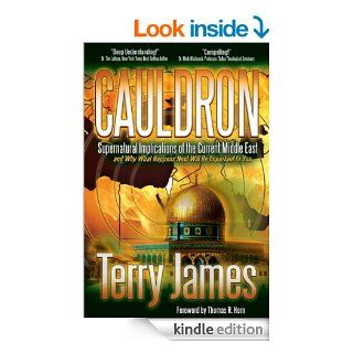 Cauldron Supernatural Implications of the Current Middle East and Why What Happens Next Will Be Important to You   Kindle edition by Terry James, Angie Peters, Thomas Horn. Religion & Spirituality Kindle eBooks @ .