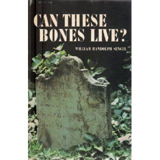 Can these bones live? Pastoral reflections on the Old Presbyterian Meeting House of Alexandria, Virginia through its first two hundred years William Randolph Sengel Books