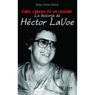 Cada Cabeza es un Mundo La Historia de Hector LaVoe (Spanish Edition) Jaime Torres Torres 9780976741275 Books