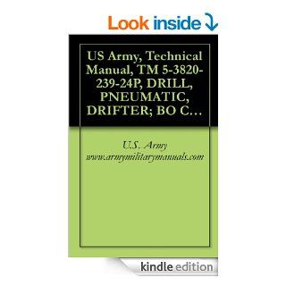 US Army, Technical Manual, TM 5 3820 239 24P, DRILL, PNEUMATIC, DRIFTER; BO CRAWLER MOUNTED; SELF PROPELLED (NSN 3820 00 854 4149) INGERSOL MODEL CM 150A/D475A, military manauals eBook U.S. Army www.armymilitarymanuals Kindle Store