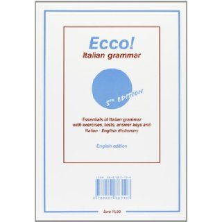 Ecco Italian grammar. Essentials of italian grammar with exercises, tests, answer. Keys and italian english dictionary Claudio Manella 9788887883107 Books