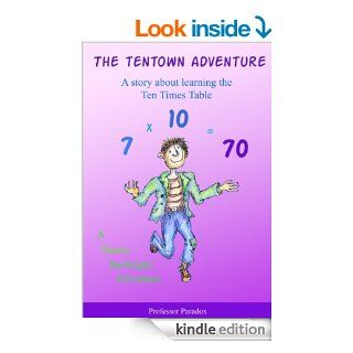 The Tentown Adventure   A Story about Learning Ten Times Tables (The Numberland Tales   Help with Times Tables and Multiplication for Children) eBook: Professor Paradox: Kindle Store