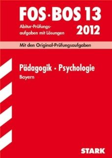 Abschluss Pr�fungsaufgaben FOS/BOS Bayern; P�dagogik � Psychologie FOS/BOS 13 / 2012; Mit den Original Pr�fungsaufgaben Jahrg�nge 2003 2011 mit L�sungen.: Barbara Becker, Beate Hofmann Kneitz: Bücher