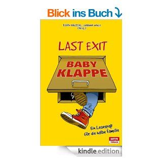 Last Exit Babyklappe: Ein Lesespa� f�r die halbe Familie eBook: Marc Uwe Kling, Kirsten Fuchs, Jochimsen Jess, Dagmar Sch�nleber, Patrick Salmen, Mieze Medusa, Bj�rn H�gsdal, Johanna Wack: Kindle Shop