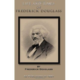 Life and Times of Frederick Douglass Written by Himself: His Early Life as a Slave, His Escape from Bondage, and His Complete History to the Present Time, as Published in 1881: Frederick Douglass, George L. Ruffin: 9781582183671: Books