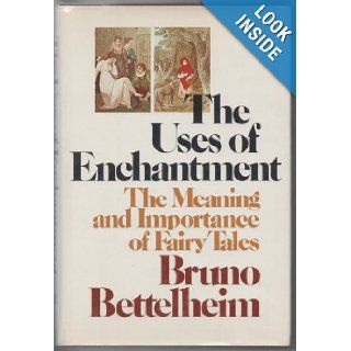 The Uses of Enchantment The Meaning and Importance of Fairy Tales Bruno Bettelheim 9780394497716 Books