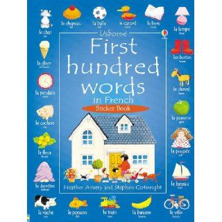 First Hundred Words in French (French Edition): Heather Amery, Jenny Tyler, Stephen Cartwright, Nicole Irving: 9780794501914: Books