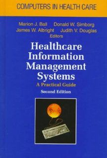 Healthcare Information Management Systems A Practical Guide (Computers in Health Care) (9780673524621) Marion J. Ball Books