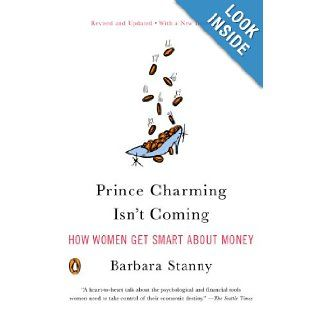 Prince Charming Isn't Coming: How Women Get Smart About Money: Barbara Stanny: 9780143112051: Books