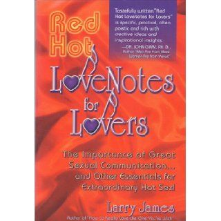 Red Hot Love Notes for Lovers The Importance of Great Communication.and Other Essentials for Extraordinary Hot Sex Larry James 9781881558040 Books