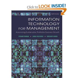 Information Technology for Management: Advancing Sustainable, Profitable Business Growth: Efraim Turban, Linda Volonino, Gregory R. Wood: 9781118357040: Books