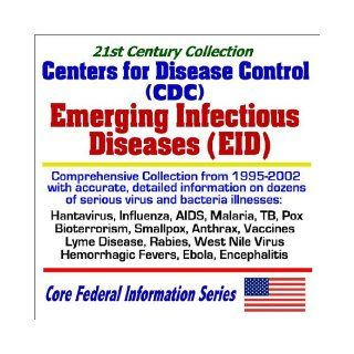 21st Century Collection Centers for Disease Control (CDC) Emerging Infectious Diseases (EID) Comprehensive Collection from 1995 to 2002 with Accurate and Detailed Information on Dozens of Serious Virus and Bacteria Illnesses Hantavirus, Influenza, AIDS, M