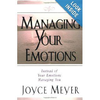 Managing Your Emotions: Instead of Your Emotions Managing You: Joyce Meyer: 9780446532020: Books