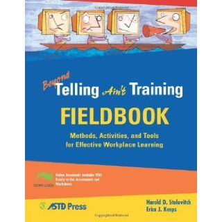 Beyond Telling Ain't Training Fieldbook: Methods, Activities, and Tools for Effective Workplace Learning: 1st (First) Edition: Erica J. Keeps Harold D. Stolovitch: 8580000883503: Books