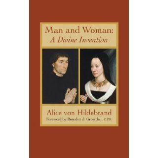 Man & Woman A Divine Invention Alice von Hildebrand 9781932589566 Books