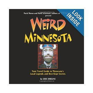 Weird Minnesota Your Travel Guide to Minnesota's Local Legends and Best Kept Secrets Eric Dregni, Mark Moran, Mark Sceurman 9781402788260 Books