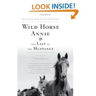 Wild Horse Annie and the Last of the Mustangs: The Life of Velma Johnston: David Cruise, Alison Griffiths: Books