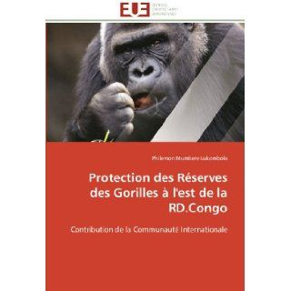 Protection des R�serves des Gorilles � l'est de la RD.Congo: Contribution de la Communaut� Internationale (French Edition): Philemon Mumbere Lukombola: 9786131581588: Books