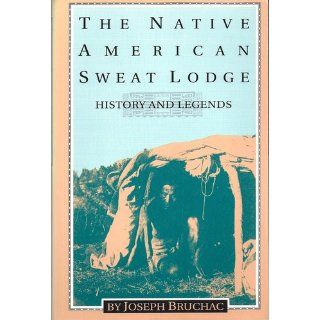 The Native American Sweat Lodge: History and Legends: Joseph Bruchac: 9780895946362: Books