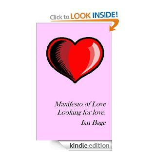 Manifesto of Love Looking for love. (The Manifesto of Love) eBook: Ian Bage: Kindle Store