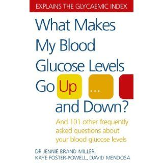 What Makes My Blood Glucose Levels Go Up and Down? And 101 Other Frequently Asked Questions about Your Blood Glucose Levels. Jennie Brand Miller, Kay Janette Brand Miller 9780091906665 Books