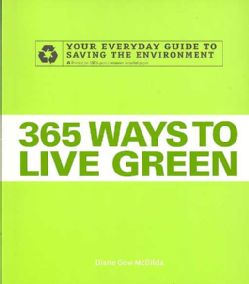 365 Ways to Live Green: Your Everyday Guide to Saving the Environment (Paperback) General Nature
