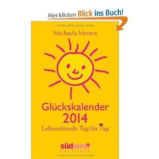 Gl�ckskalender 2014 Taschenkalender: Lebensfreude Tag f�r Tag: Michaela Merten: Bücher