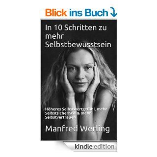 In 10 Schritten zu mehr Selbstbewusstsein: H�heres Selbstwertgef�hl, mehr Selbstsicherheit & mehr Selbstvertrauen eBook: Manfred Werling: Kindle Shop