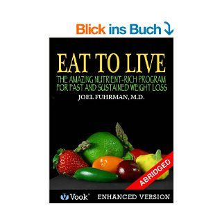 Eat To Live: The Amazing Nutrient Rich Program for Fast and Sustained Weight Loss (Abridged Version) eBook: Joel Fuhrman M.D., Mehmet Oz: Kindle Shop