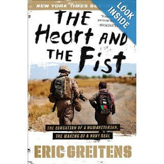 The Heart and the Fist The Education of a Humanitarian, the Making of a Navy SEAL Eric Greitens 8601400298152 Books