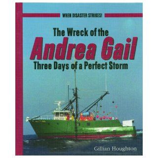 The Wreck of the Andrea Gail: Three Days of a Perfect Storm (When Disaster Strikes!): Gillian Houghton: 9780823936779:  Children's Books