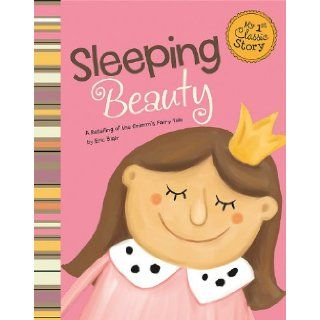 Sleeping Beauty A Retelling of the Grimm's Fairy Tale (My First Classic Story) Eric Blair, Todd Ouren 9781404860803  Kids' Books