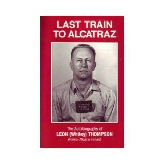 Last Train to Alcatraz: The Autobiography of Leon (Whitey) Thompson: Leon W Thompson: Books