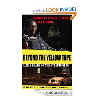 Beyond The Yellow Tape: Life & Death On The Streets Of DC eBook: Curtis Mozie, Dana Mozie: Kindle Store