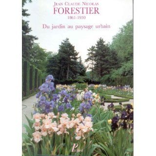 Jean Claude Nicolas Forestier, 1861 1930 Du jardin au paysage urbain  actes du Colloque international sur J.C.N. Forestier, Paris, 1990 (French Edition) 9782708404328 Books