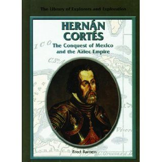 Hernan Cortes: The Conquest of Mexico and the Aztec Empire (Library of Explorers and Exploration): Fred Ramen: 9780823936229:  Kids' Books