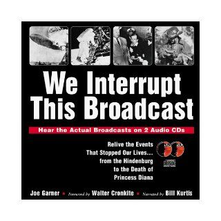 We Interrupt This Broadcast: Relive the Events That Stopped Our Livesfrom the Hindenburg to the Death of Princess Diana (book with 2 audio CDs) (9781570713286): Joe Garner, Walter Cronkite, Bill Kurtis: Books