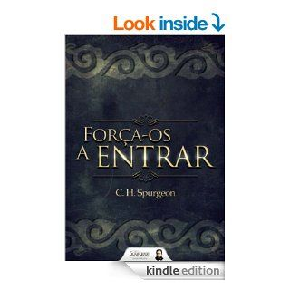 For�a os a Entrar (Portuguese Edition)   Kindle edition by Charles Haddon Spurgeon, Projeto Spurgeon, Victor Silva, Armando Marcos Pinto. Religion & Spirituality Kindle eBooks @ .