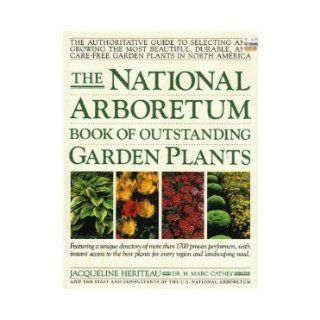 The National Arboretum Book of Outstanding Garden Plants: The Authoritative Guide to Selecting and Growing the Most Beautiful, Durable, and Carefree: Jacqueline Heriteau, Henry M. Cathey, National Arboretum (U. S.): 9780671669577: Books