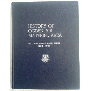 History Of Ogden Air Materiel Area Hill Air Force Base, Utah 1934 1960: Helen Rice: Books
