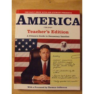 The Daily Show with Jon Stewart Presents America (The Book) Teacher's Edition: A Citizen's Guide to Democracy Inaction: Jon Stewart, The Writers of The Daily Show: 9780446691864: Books